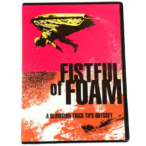 Fistful of Foam DVD - A Blowsion Trick Tips Odyssey